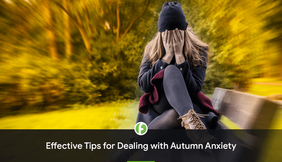 Effective Tips for Dealing with Autumn Anxiety