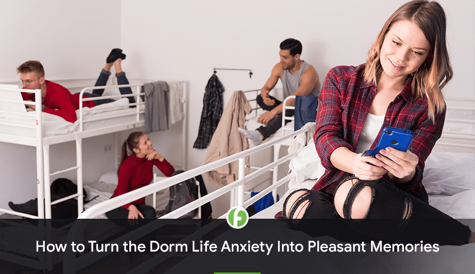 How to turn the dorm life anxiety into pleasant memories